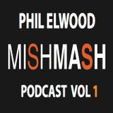 MISHMASH PODCAST VOL 1 - PHIL ELWOOD