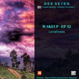 Dee se7en WAKEUP -  EP 12 - Loneliness