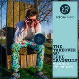 The Takeover w/ Luke Leadbelly 26th September 2017 - Reform Radio