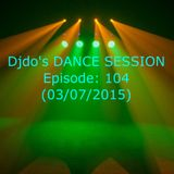 Djdo's DANCE SESSION - Episode: 104 (03/07/2015)