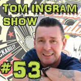 Tom Ingram Show #53