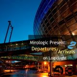Mirologic Present: Departures / Arrivals 2 on Logiclight #027