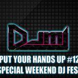 DJMJ - Put Your Hands Up #12 (Special Weekend DJ Fest)