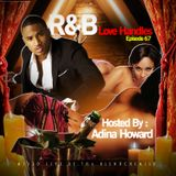 R&B Love Handles (New R&B) Episode #67 (Hosted By : Adina Howard)