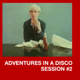 ADVENTURES IN A DISCO - SESSION #2