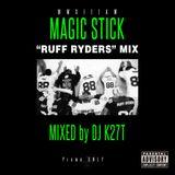 """MAGIC STICK """"RUFF RYDERS"""" MIX  Mixed by DJ K27T"""