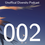 Unoffical Diversity Podcast Ep.002