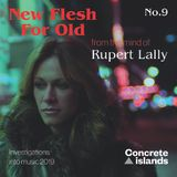 Rupert Lally: New Flesh For Old mix for Concrete Islands