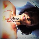 DEEP DREAM - AHMET KILIC (Deep House Mix)