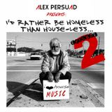 DJ Alex Persaud - I Rather Be Homeless Than HOUSE-less 2.0