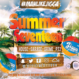 #SUMMERSEVENTEEN PT2 (HOUSE GARAGE & GRIME) @OFFICIALDJJIGGA