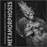 Metamorphosis - Evolutionary Ambient & Freeform Lounge