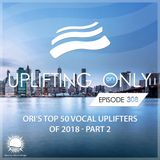 Ori Uplift - Uplifting Only 308 (Jan 3, 2019) (Ori's Top 50 Vocal Uplifters of 2018 - Part 2)