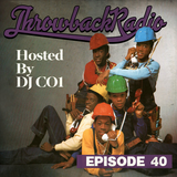 Throwback Radio #40 - DJ CO1 (Uptempo RNB)