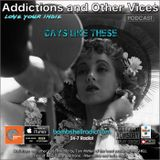 Addictions and Other Vices 399 - Days Like These!!!