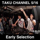 TAKU CHANNEL 5 / 16 EARLY SELECTION