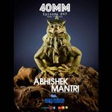 40mm Episode 047 Abhishek Mantri Ft Red Lyne