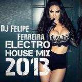 DJ Felipe Ferreira - Eletro House 2013 Mix