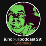 Juno Plus Podcast 29 - Ekoplekz