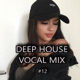 Deep House Vocal Mix #12