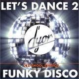 Let's Dance 2 old skool Funky Disco by D'YOR