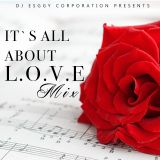 It`s All About Love Mix- Dj Esggy