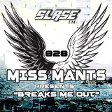 Miss Mants - Breaks Me Out #28 on Slase FM [26MAY 2017]