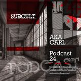SUB CULT Podcast 24 - Aka Carl - Download Available!