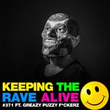 Keeping The Rave Alive Episode 371 feat. Greazy Puzzy F*ckerz