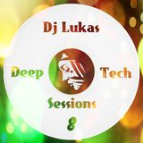 Dj Lukas - Deep & Tech Sessions #8