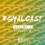 #GYALCAST S3, E5: Baby In Da Club ft @ThatDudeMcFly