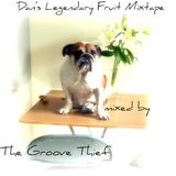 The Groove Thief - Dan's Legendary Fruit Mixtape