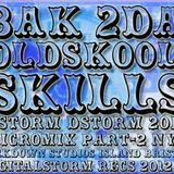 BAK 2DA OLDSKOOL SKILLZ-MICROMIX-PART2-BSTORM-NYE 2012