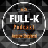 Full-K Podcast 035 - Andrew Shepherd