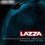 Anticlockwise Music Podcast 05# Lazza (Exclusive ACW mix, April 2016)