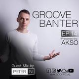 Groove Banter Ep.14 - PETER N Live @ club *Mixtape 5*