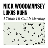 Nick Woodmansey & Lukas Kuhn - I Think I'll Call It Morning