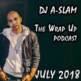 The Wrap Up (Top Trax & Rmx's of JULY 2018) - DJ A-SLAM #DivinityDjs - Live @ Samsung Note 9 Launch