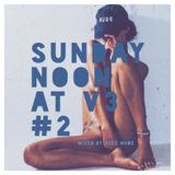 Sunday Noon at V3 #2 (Mixed By Alex Nude)