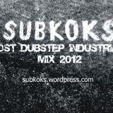Subkoks - post dubstep industrial mix 2012