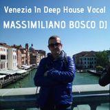 Venezia In Deep House Vocal-Massimiliano Bosco Dj