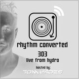 Techno Music | Rhythm Converted Podcast 303 with Tom Hades (Live From Hydro)