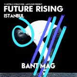Bant Mag. at FUTURE RISING Istanbul