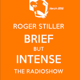 Roger Stiller - Brief But Intense - RadioShow March 2016