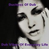 Duchess Of Dub - Dub Vibes Of Everyday Life