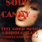 DJ DOUG BLAZE PRESENTS: SOULCANDY... FEEL GOOD MUSIC!