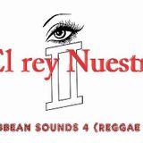 CARIBBEAN SOUNDS 4 (REGGEA MIX) by El rey NUESTRO