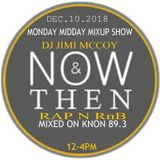 KNON 89.3 DECEMBER 10 2018 DJ JIMI M MONDAY MIDDAY MIXUP SHOW NOW N THEN HIP HOP RNB
