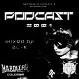 HARDCORE COLOMBIA PODCAST # 001 Mixed By AU - K