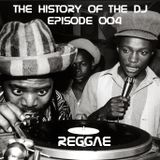The History Of The DJ: Episode 004 - 'Reggae'
